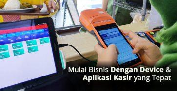 mulai bisnis dengan device dan aplikasi kasir yang tepat