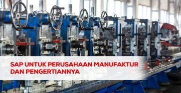 sap untuk perusahaan manufaktur dan pengertiannya
