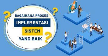 Bagaimana Proses Implementasi Sistem Yang Baik