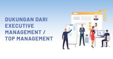 DUKUNGAN DARI EXECUTIVE MANAGEMENT / TOP MANAGEMENT – 8 Kunci Sukses Implementasi Sistem ERP