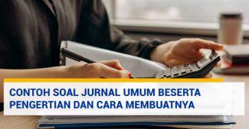 Contoh Soal Jurnal Umum Beserta Pengertian dan Cara Membuatnya