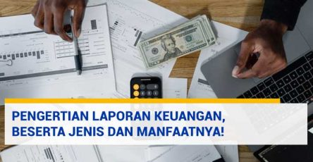 Pengertian Laporan Keuangan, Beserta Jenis dan Manfaatnya!