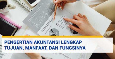 Pengertian Akuntansi Lengkap Tujuan, Manfaat, dan Fungsinya