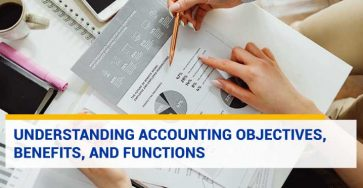 Understanding Complete Accounting Objectives, Benefits, and Functions